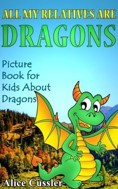 All My Relatives Are Dragons: Picture Book For Kids About Dragons (All My Relatives Are ...) by Alice Cussler, http://www.amazon.com/dp/B00DENC0R6/ref=cm_sw_r_pi_dp_7kf2rb173TWV4
