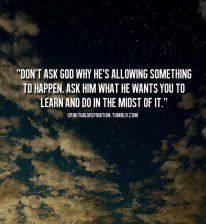 the lesson, right now maybe really hard, trust Him because He knows all things!