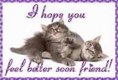 i hope you FEEL BETTER SOON friend!
