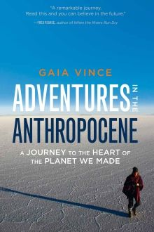 Adventures in the Anthropocene by Gaia Vince | published by Milkweed Editions