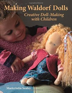 Making Waldorf Dolls: Creative Doll-Making with Children ...