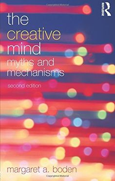 The Creative Mind: Myths and Mechanisms Routledge