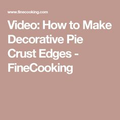 Video: How to Make Decorative Pie Crust Edges - FineCooking