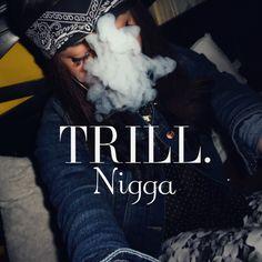 Trill. Nigga