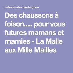 Des chaussons à foison..... pour vous futures mamans et mamies - La Malle aux Mille Mailles