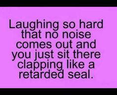 #laughing like a #retarded #seal