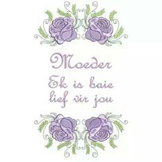 Moeder ek is baie lief vir jou Afrikaanse Quotes, Good Morning Wishes, Erika, Mom And Dad, Advice, Printables, Projects, Beautiful, Good Morning Messages
