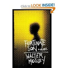 """""""The Fortunate Son"""" by Walter Mosley (my absolute favorite author). This was a disturbing yet engaging and well-written story about 2 brothers-one Caucasian and one African-American who suffer different perils in life. A must read!"""