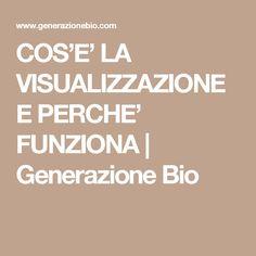 COS'E' LA VISUALIZZAZIONE E PERCHE' FUNZIONA | Generazione Bio