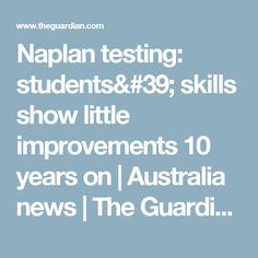 Naplan testing: students' skills show little improvements 10 years on | Australia news | The Guardian