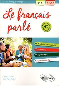 Fle le Français Parle Vocabulaire Grammaire avec Exercices Corriges B1-C2 - Robert Jean-Michel Chollet Isabelle