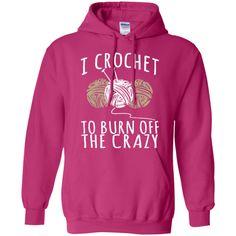 I Crochet to Burn Off the Crazy  Hoodie 8 oz