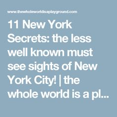 11 New York Secrets: the less well known must see sights of New York City! | the whole world is a playground