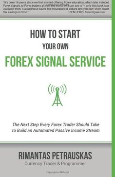How to Start Your Own Forex Signal Service: The Next Step Every Forex Trader Should Take to Build an Automated Passive Income Stream by Rimantas Petrauskas http://www.amazon.com/dp/6094085620/ref=cm_sw_r_pi_dp_0bUBub1YRSQA7
