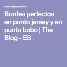 Bordes perfectos en punto jersey y en punto bobo | The Blog - ES