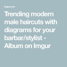 Trending modern male haircuts with diagrams for your barbar/stylist - Album on Imgur