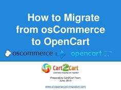 how-to-migrate-from-oscommerce-to-opencart by Cart2Cart via Slideshare