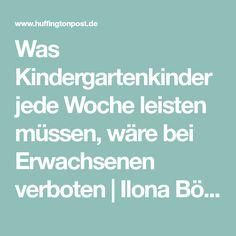 Was Kindergartenkinder jede Woche leisten müssen, wäre bei Erwachsenen verboten | Ilona Böhnke