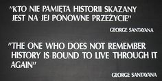 """Those who cannot remember the past are condemned to repeat it"" is inscribed on a plaque at the Auschwitz concentration camp in Polish. George Santayana (December 16, 1863 – September 26, 1952), was a philosopher, essayist, poet, and novelist."