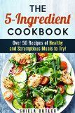The 5-Ingredient Cookbook: Over 50 Recipes of Healthy and Scrumptious Meals to Try! (Low-Carb & Budget Meals) - http://howtomakeastorageshed.com/articles/the-5-ingredient-cookbook-over-50-recipes-of-healthy-and-scrumptious-meals-to-try-low-carb-budget-meals/