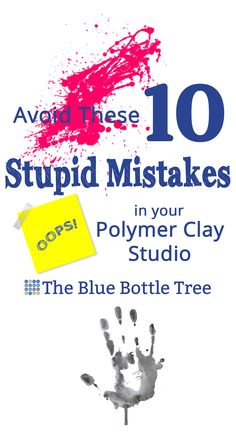 Avoid these 10 stupid mistakes in your polymer clay studio.