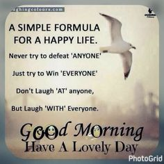 A simple formula for a happy life. Happy Thursday Quotes, Happy Morning Quotes, Good Day Quotes, Good Morning Inspirational Quotes, Morning Greetings Quotes, Best Quotes, Morning Sayings, Motivational Quotes, Morning Messages