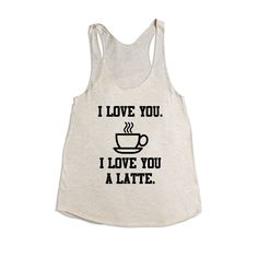 I Love You I Love You A Latte Coffee Caffeine Cafe Drinks Mornings Pun Puns Play On Words Funny SGAL2 Women's Racerback Tank