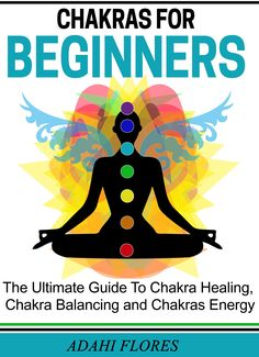 Chakras: Chakras, The Complete Guide to Chakras Energy, Chakra Healing and Chakra Balancing (chakras, chakra healing, chakra balancing, chakra clearing, ... chakra energy, chakras and crystals, yoga.):Amazon:Kindle Store
