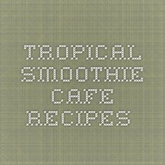 Tropical smoothie cafe recipes.
