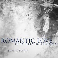 Romantic Love is deeply religious - Boyd K. Packer