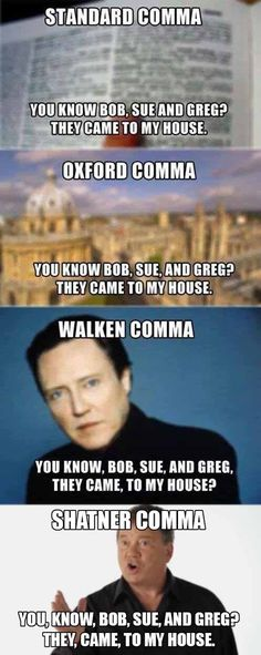 Walken Comma I love Oxford Comma's. but I think the Walken Comma is perfect. Starwars, Fran Fine, Grammar Humor, Punctuation Humor, Bad Grammar, Funny Quotes, Funny Memes, Funniest Memes, Pranks