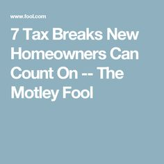 7 Tax Breaks New Homeowners Can Count On -- The Motley Fool