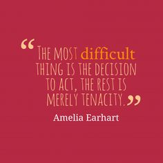 """The most #difficult thing is the decision to act, the rest is merely tenacity.""- Amelia Earhart #Quote"