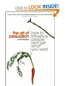 The Art of Persuasion: How to Influence People and Get What You Want: Juliet Erickson: 9780340830314: Amazon.com: Books