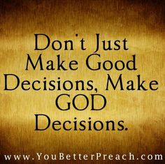 Let confidence in God's character, power, plans, and past faithfulness be the foundation of all your decision-making as you exercise sound judgement. Don't just make Good Decisions, Make God Decisions. Prayer Scriptures, God Prayer, Bible Verses Quotes, Sign Quotes, Faith Quotes, Devotional Quotes, Godly Quotes, Prayer Cards, Religious Quotes