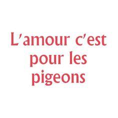 l'amour c'est pour les pigeons