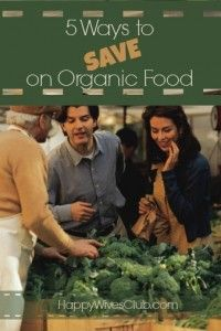 5 Ways to Save on Organic Food; totally need this help