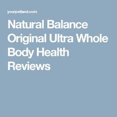 Natural Balance Original Ultra Whole Body Health Reviews