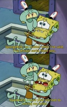 Squidward and Spongebob. I burst out laughing every time I see this episode. :)