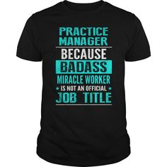 Practice Manager Because Badass Miracle Worker Is Not An Official Job Title T Shirt, Hoodie Practice Manager