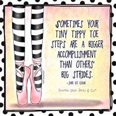Sometimes Your Tiny Tippy Toe Steps Are A Bigger Accomplishment Than Other Big Strides ~ Jane Lee logan Sassy Quotes, Cute Quotes, Quotes To Live By, Positive Thoughts, Positive Quotes, Positive Things, Positive Vibes, Princess Quotes, Sassy Pants