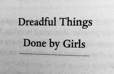 """We should write a book,"" She said to me, ""And call it Dreadful thing done by girls."""