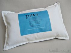 Prayer Pillow. Baptism gift idea. I think I may want to make it a pillowcase instead. PRAY: I'm your special prayer pillow, each night you lay your head. It's my job to remind you, that your prayers should be said. I'll be here in the morning light, when you awake each day, and remind you once again, my friend, to take the time to pray.