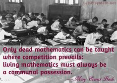 Only dead mathematics can be taught where competition prevails: living mathematics must always be a communal possession. —Mary Everest Boole Wednesday Wisdom features a quote to inspire my fellow h. Today Quotes, Education Quotes, Problem Solving, Mathematics, Kids Learning, Inspire Me, Philosophy, Competition, Homeschool