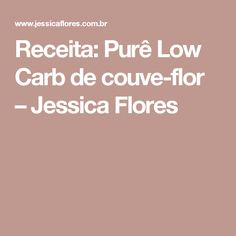 Receita: Purê Low Carb de couve-flor – Jessica Flores