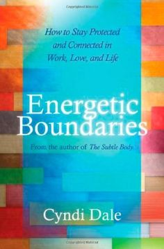 Energetic Boundaries: How to Stay Protected and Connected in Work, Love, and Life by Cyndi Dale, http://www.amazon.com/dp/1604075619/ref=cm_sw_r_pi_dp_zGRnrb0CE7JFH