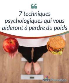 7 techniques psychologiques qui vous aideront à perdre du poids Quelques points simples à suivre pour parvenir à #perdre du poids tout en suivant un régime #équilibré et bon pour la #santé. #Psychologie