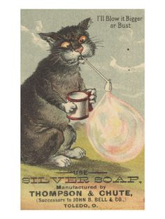 size: Giclee Print: I'Ll Blow it Bigger or Bust', Advertisement for Silver Soap, by American School : Fine Art Crazy Cat Lady, Crazy Cats, Vintage Cat, Cool Posters, Vintage Advertisements, Ads, Cat Art, Vintage Posters, Animal Pictures