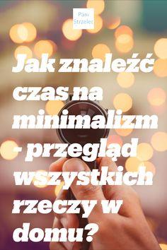 3 scenariusze, które umożliwią każdemu gruntowny przegląd wszystkich posiadanych przedmiotów - na drodze do minimalizmu. #minimalizm #prosteżycie #minimalizmpopolsku minimalizm po polsku, minimalizm jak zacząć, organizacja domu, pani domu, jak sprzątnąć cały dom #panidomu Organizing Your Home, Simple Living, Lifehacks, Clean House, Coaching, Projects To Try, Organization, Cleaning, Health