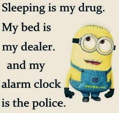 Funny Minion Quote About Sleep vs. Drug